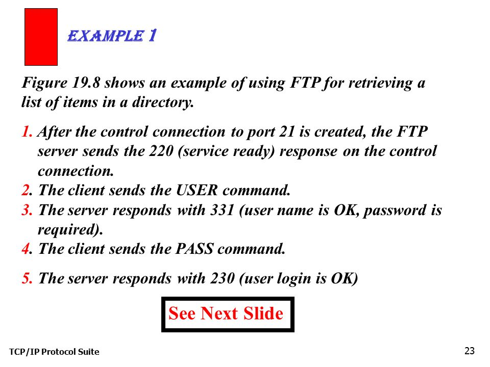 Example 1 Figure 19.8 shows an example of using FTP for retrieving a list of items in a directory.