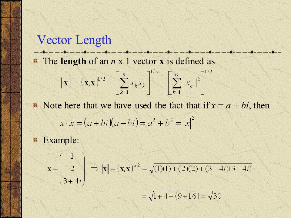 Vector Length The length of an n x 1 vector x is defined as