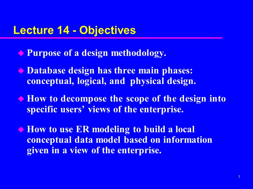Lecture 14 - Objectives Purpose of a design methodology.