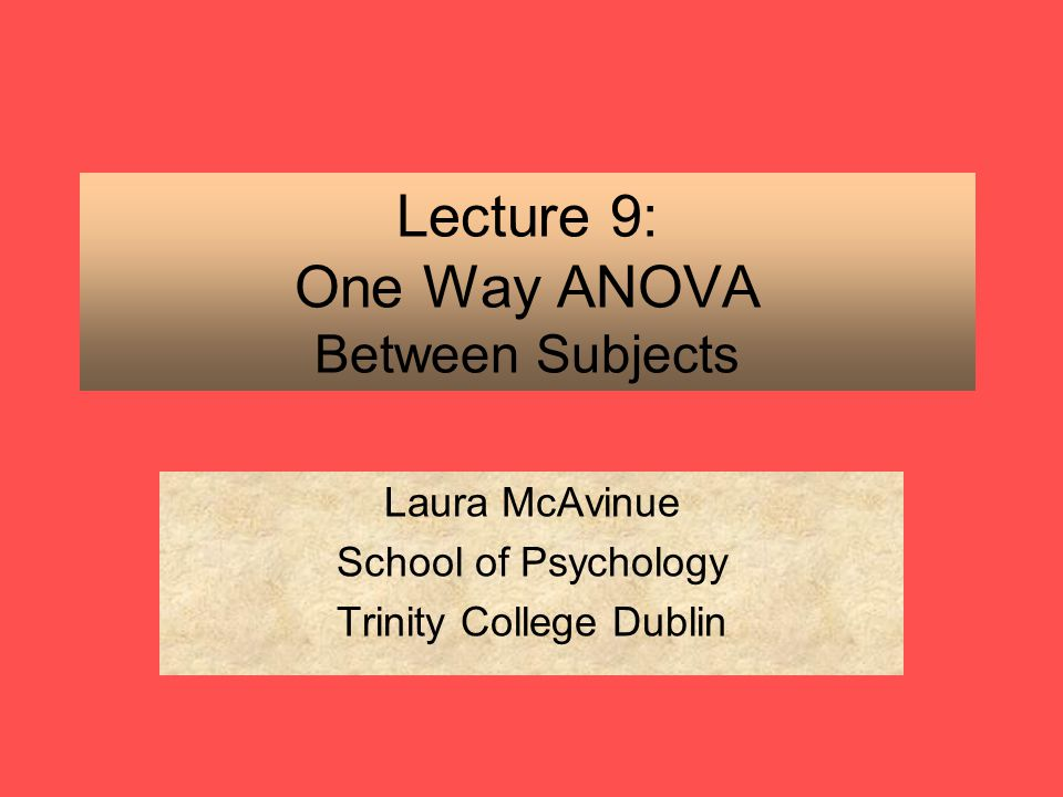 Lecture 9: One Way ANOVA Between Subjects