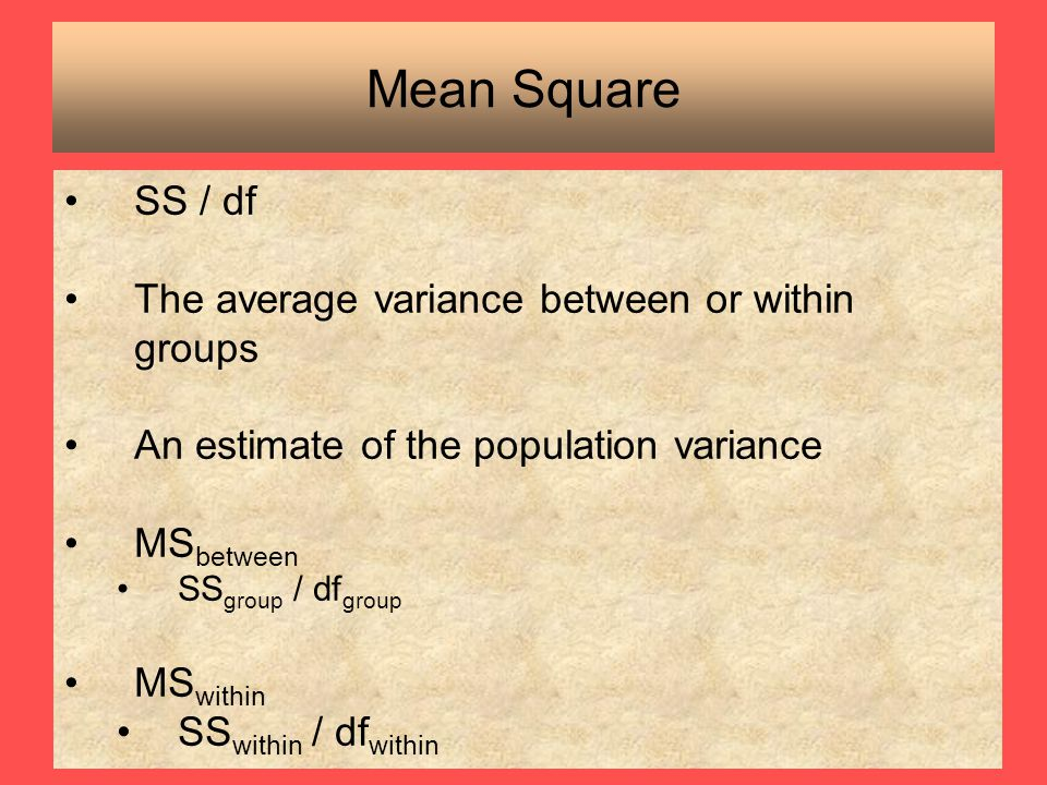 Mean Square SS / df The average variance between or within groups