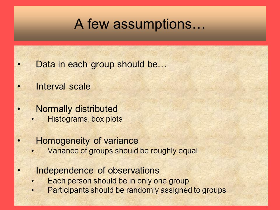 A few assumptions… Data in each group should be… Interval scale