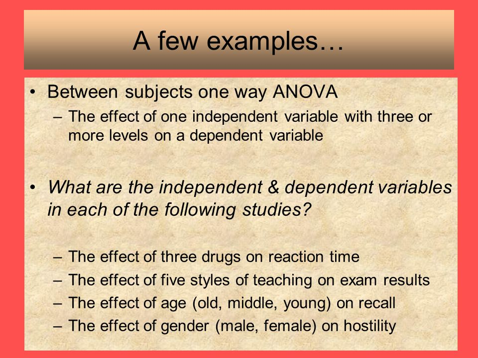 A few examples… Between subjects one way ANOVA