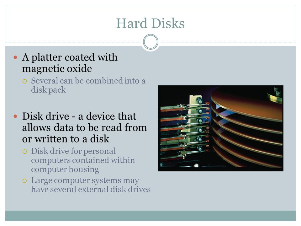 Hard Disks A platter coated with magnetic oxide