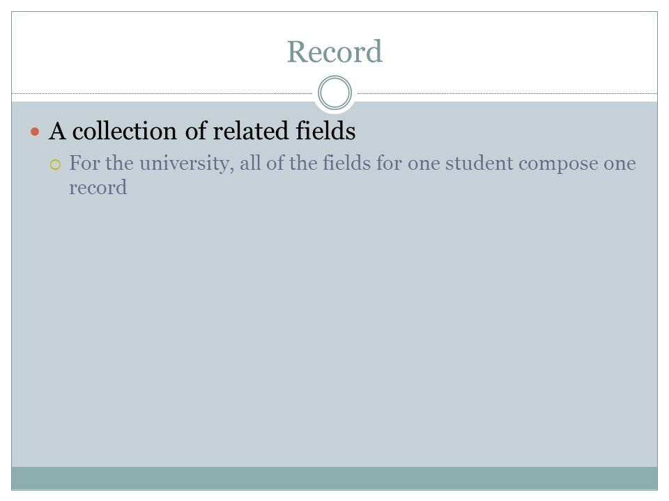 Record A collection of related fields