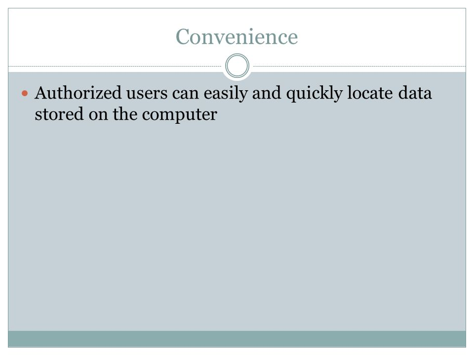 Convenience Authorized users can easily and quickly locate data stored on the computer