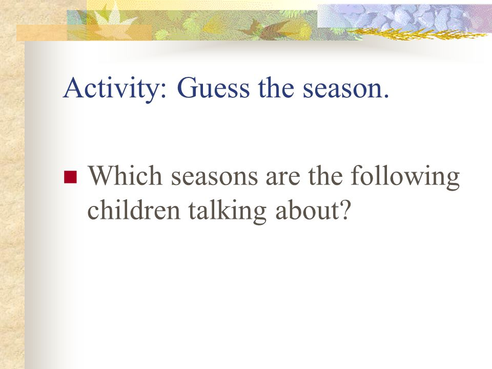 Activity: Guess the season.