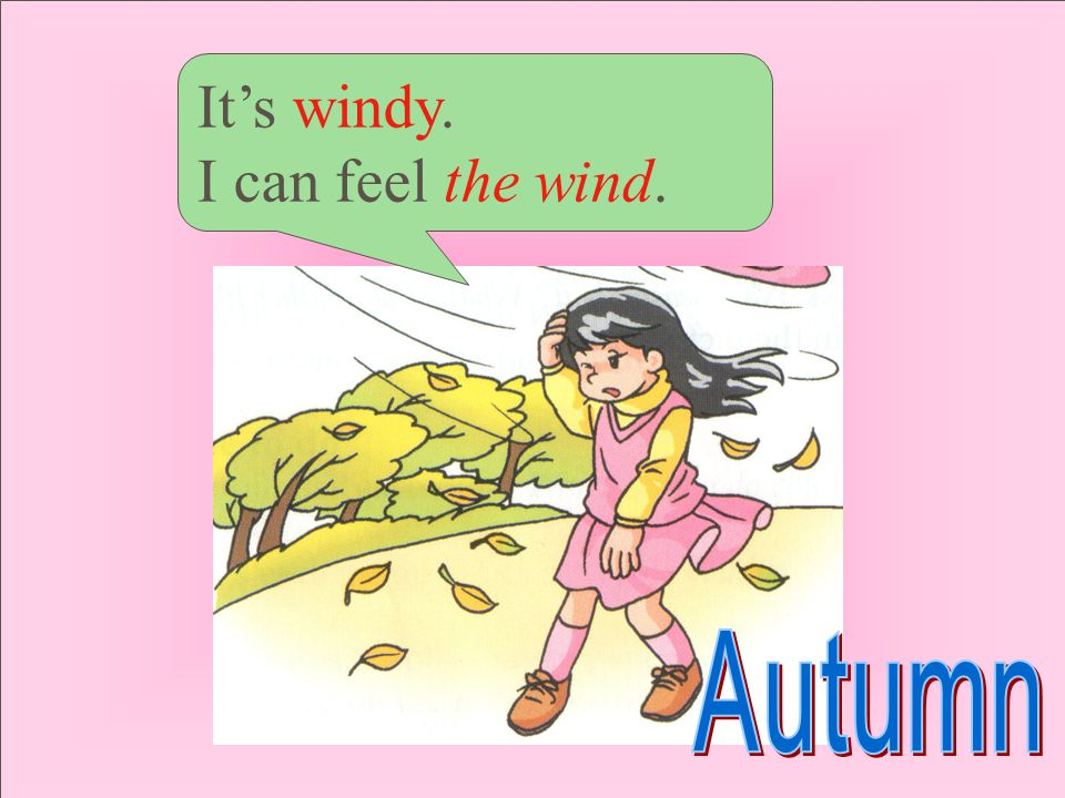 It's windy. I can feel the wind. Autumn
