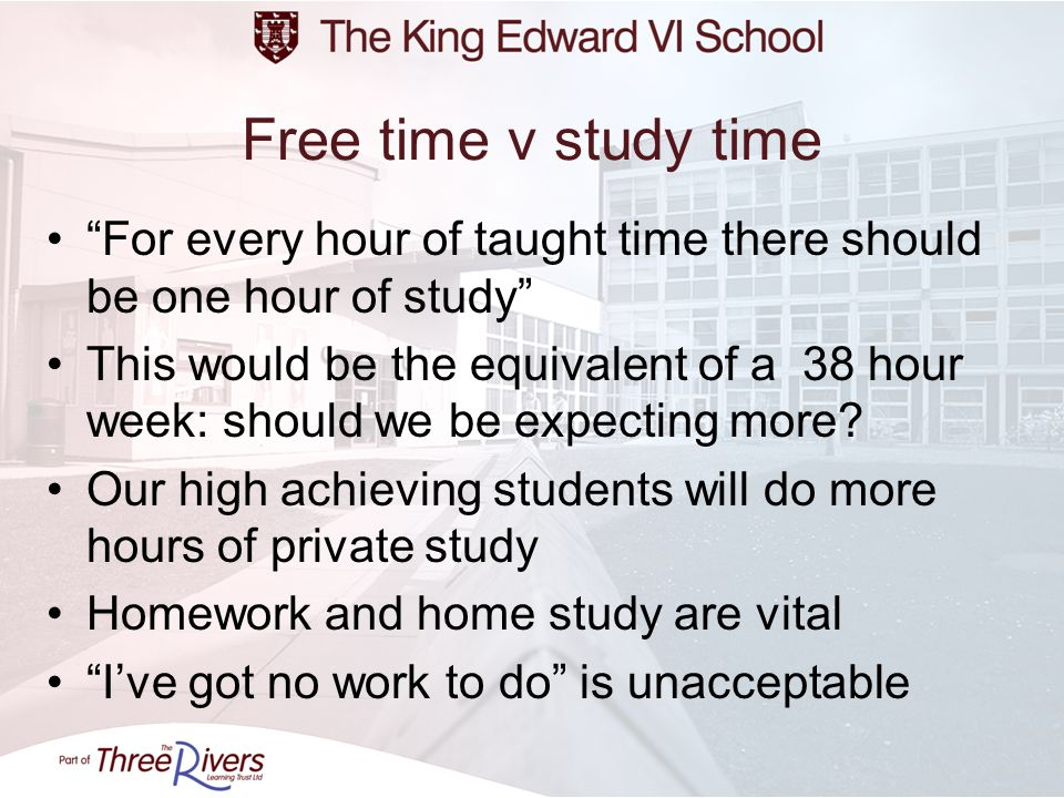 Free time v study time For every hour of taught time there should be one hour of study