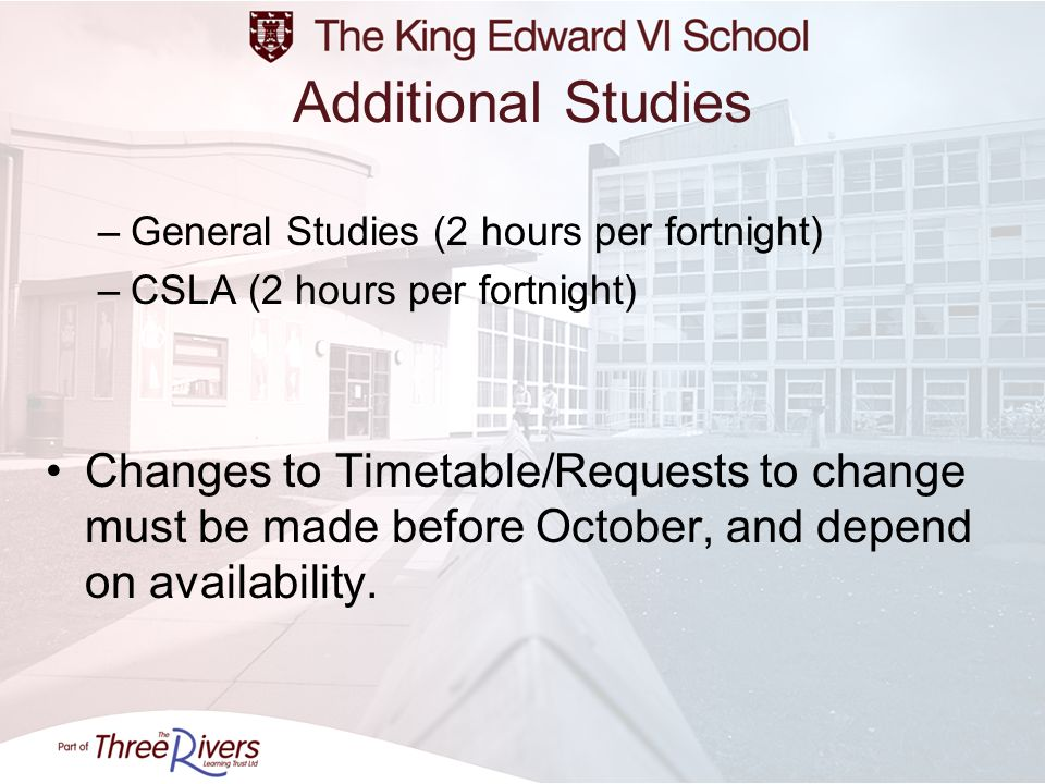 Additional Studies General Studies (2 hours per fortnight) CSLA (2 hours per fortnight)