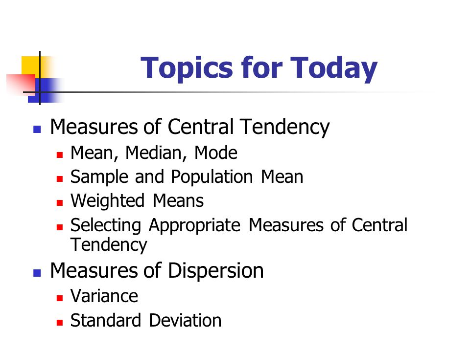 Topics for Today Measures of Central Tendency Measures of Dispersion