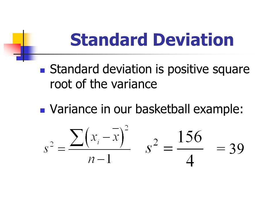 Standard Deviation Standard deviation is positive square root of the variance. Variance in our basketball example: