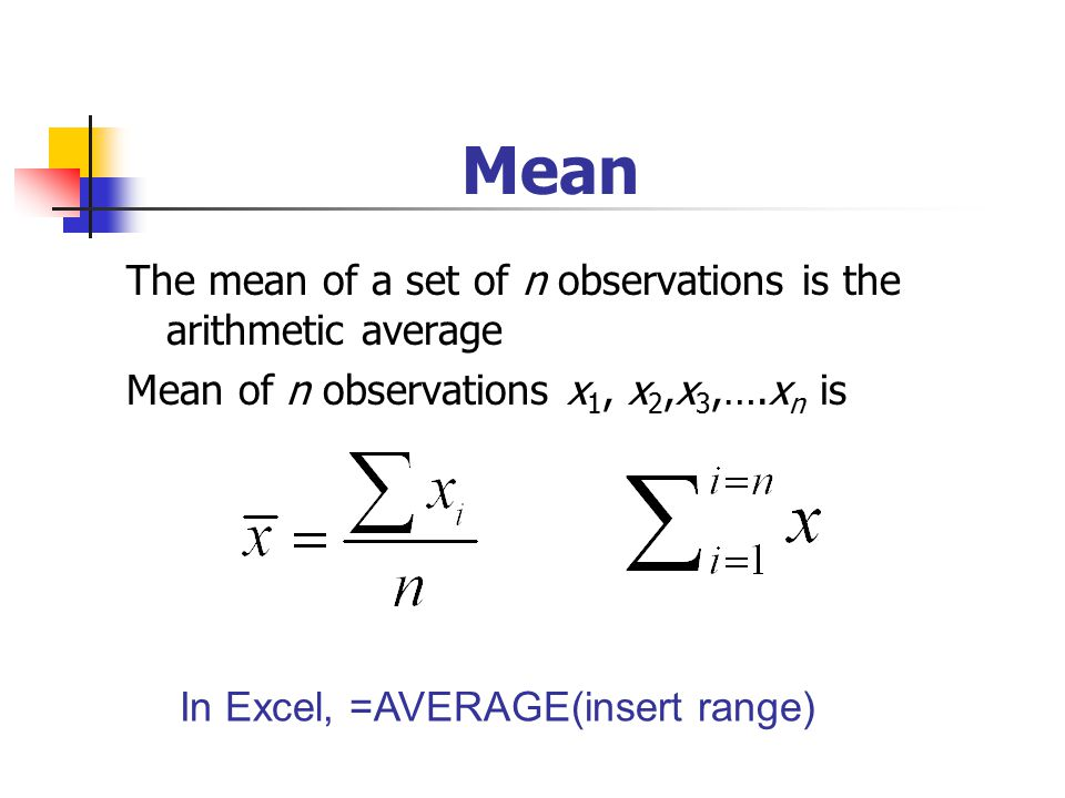 Mean The mean of a set of n observations is the arithmetic average