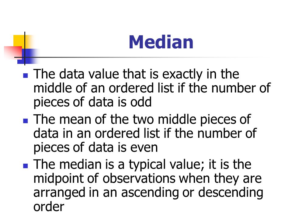 Median The data value that is exactly in the middle of an ordered list if the number of pieces of data is odd.