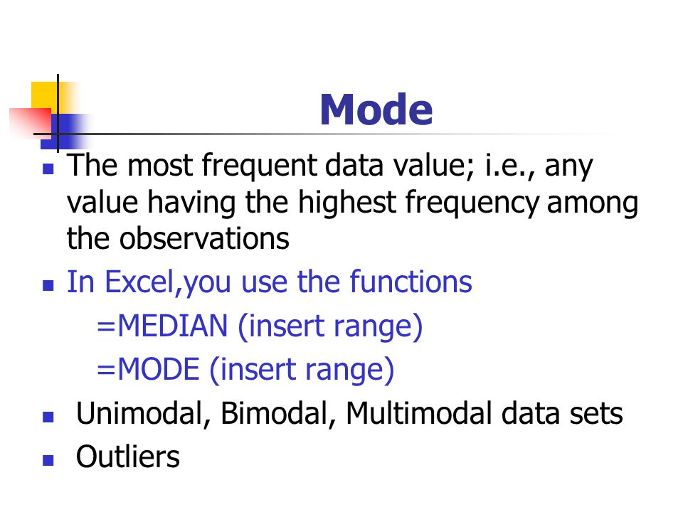 Mode The most frequent data value; i.e., any value having the highest frequency among the observations.