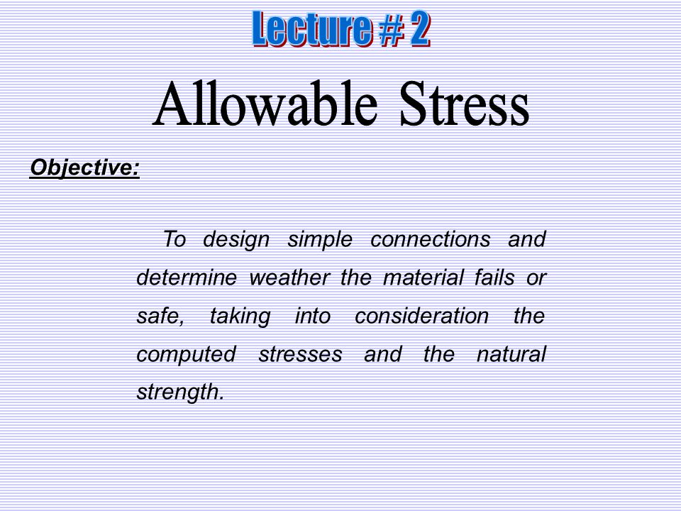 Lecture # 2 Allowable Stress Objective: - ppt download