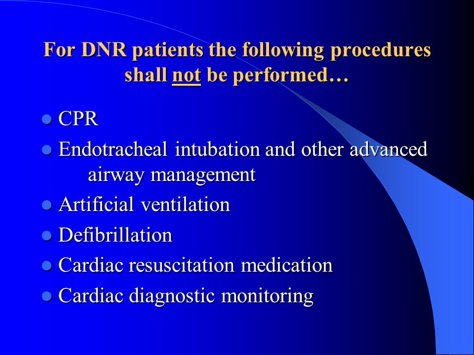 For DNR patients the following procedures shall not be performed…