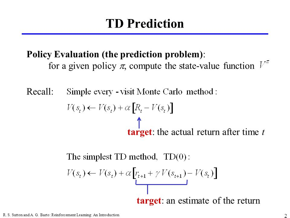 TD Prediction Policy Evaluation (the prediction problem):