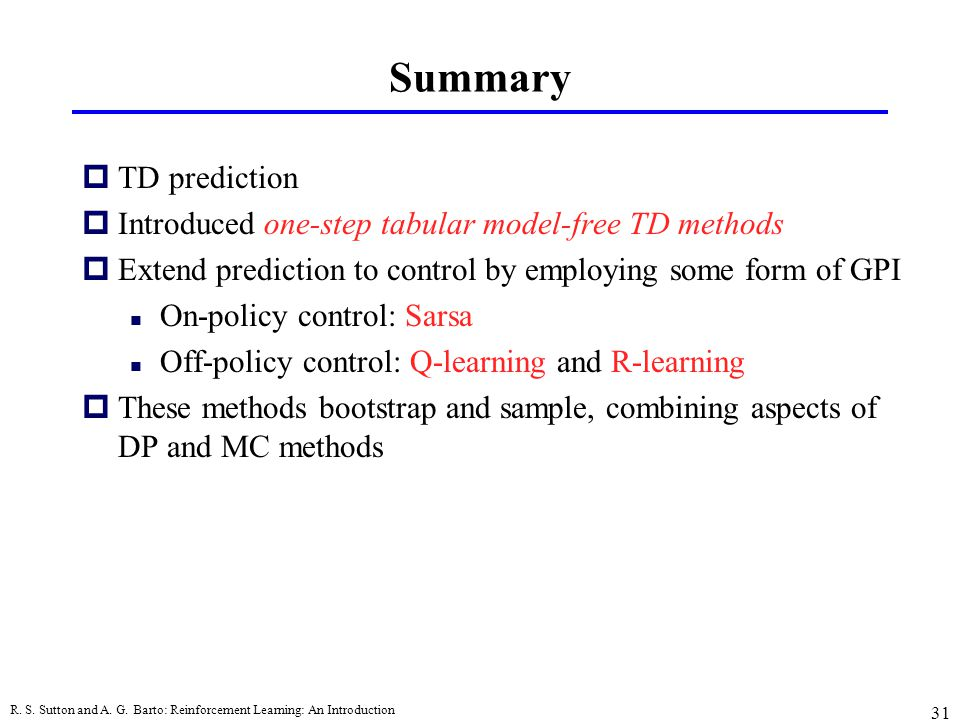 Summary TD prediction. Introduced one-step tabular model-free TD methods. Extend prediction to control by employing some form of GPI.