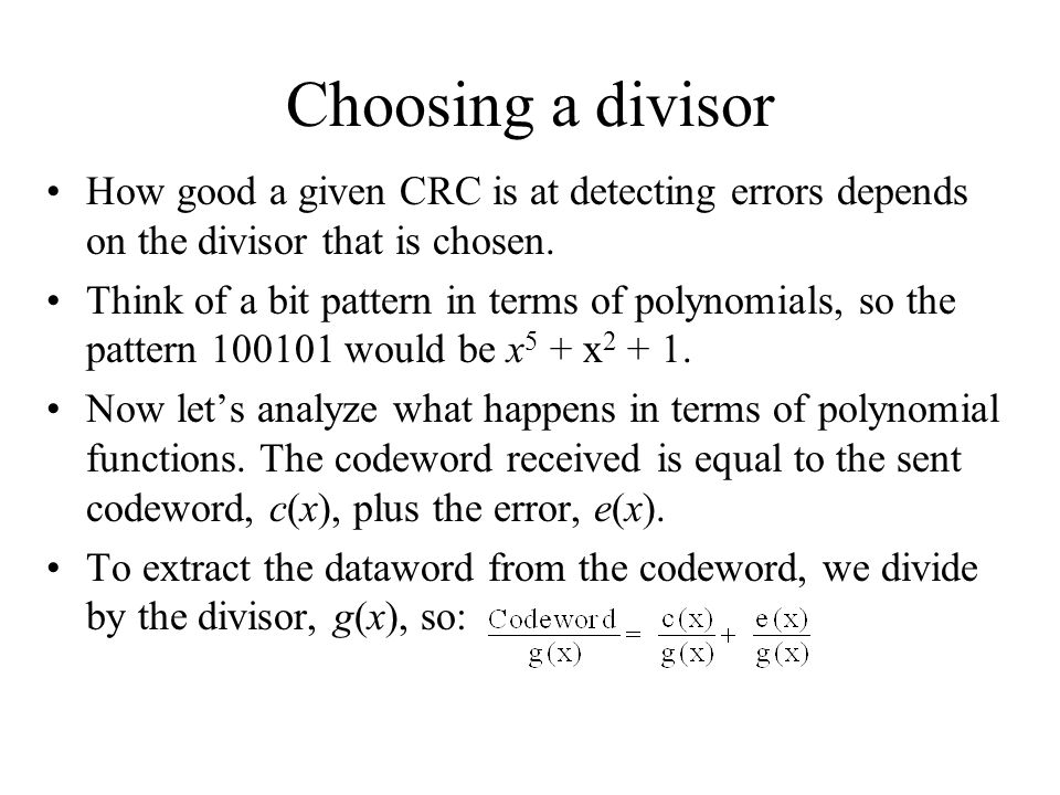 Choosing a divisor How good a given CRC is at detecting errors depends on the divisor that is chosen.