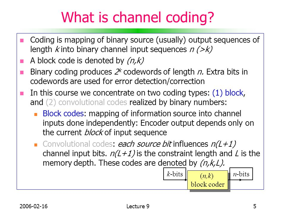 What is channel coding Coding is mapping of binary source (usually) output sequences of length k into binary channel input sequences n (>k)