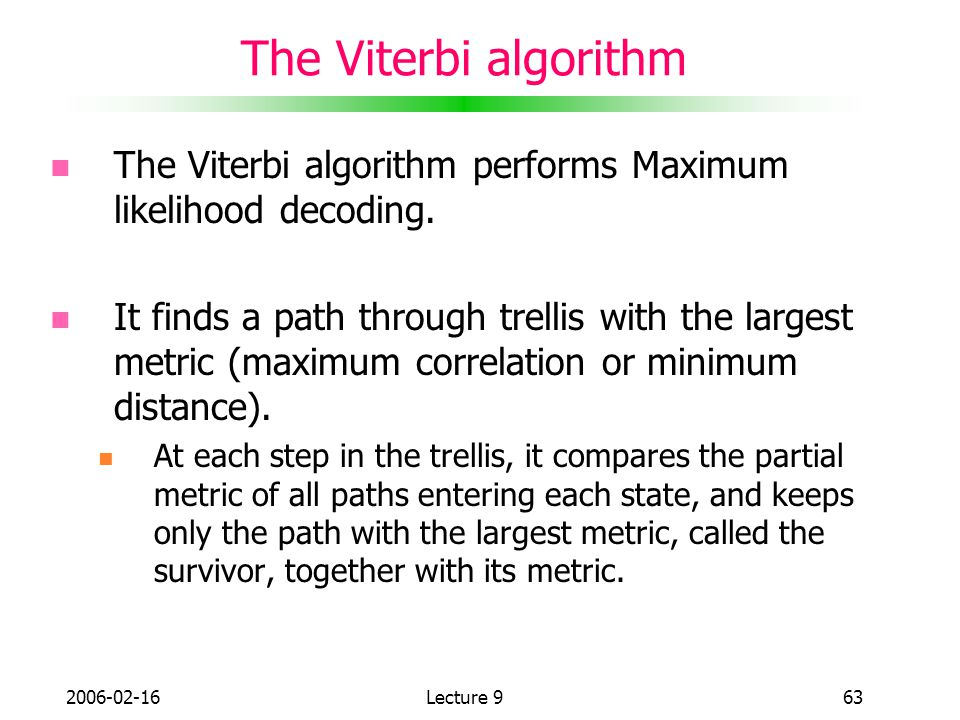 The Viterbi algorithm The Viterbi algorithm performs Maximum likelihood decoding.