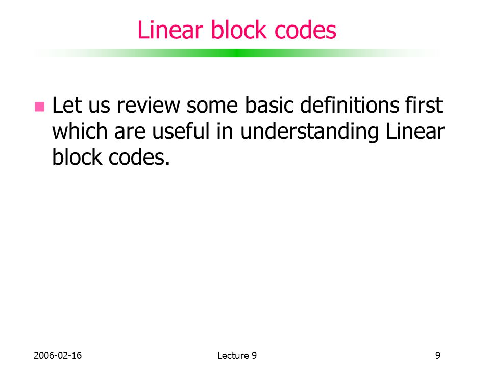 Linear block codes Let us review some basic definitions first which are useful in understanding Linear block codes.