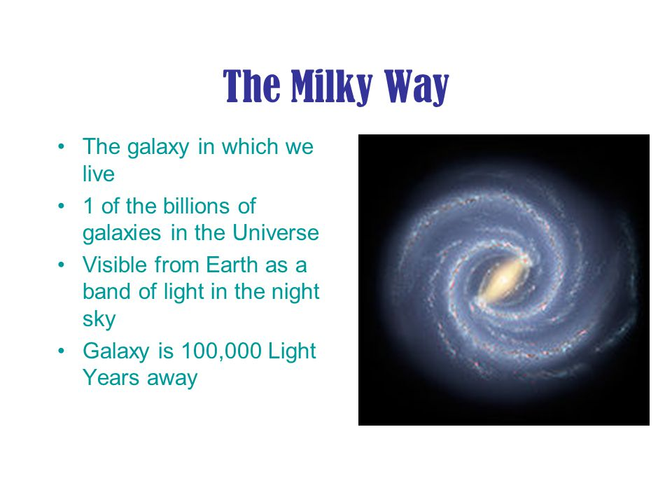 The Milky Way The galaxy in which we live