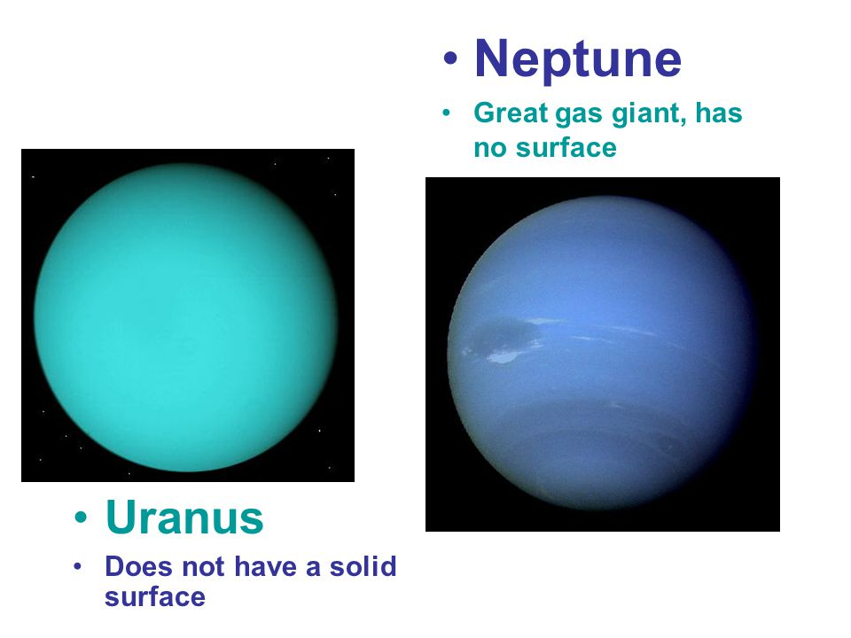 Neptune Uranus Great gas giant, has no surface