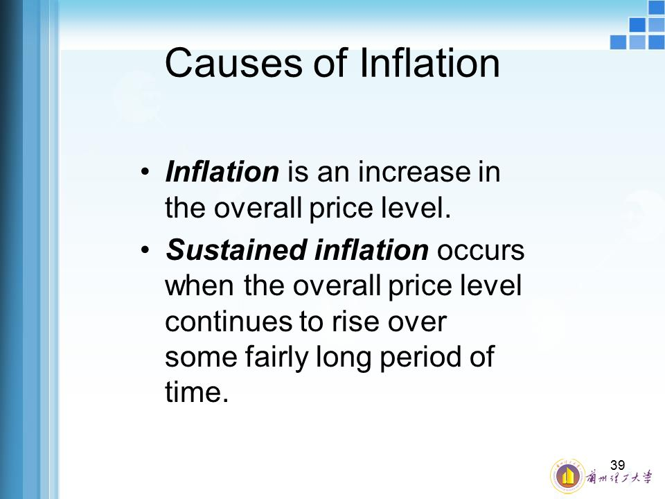 Causes of Inflation Inflation is an increase in the overall price level.