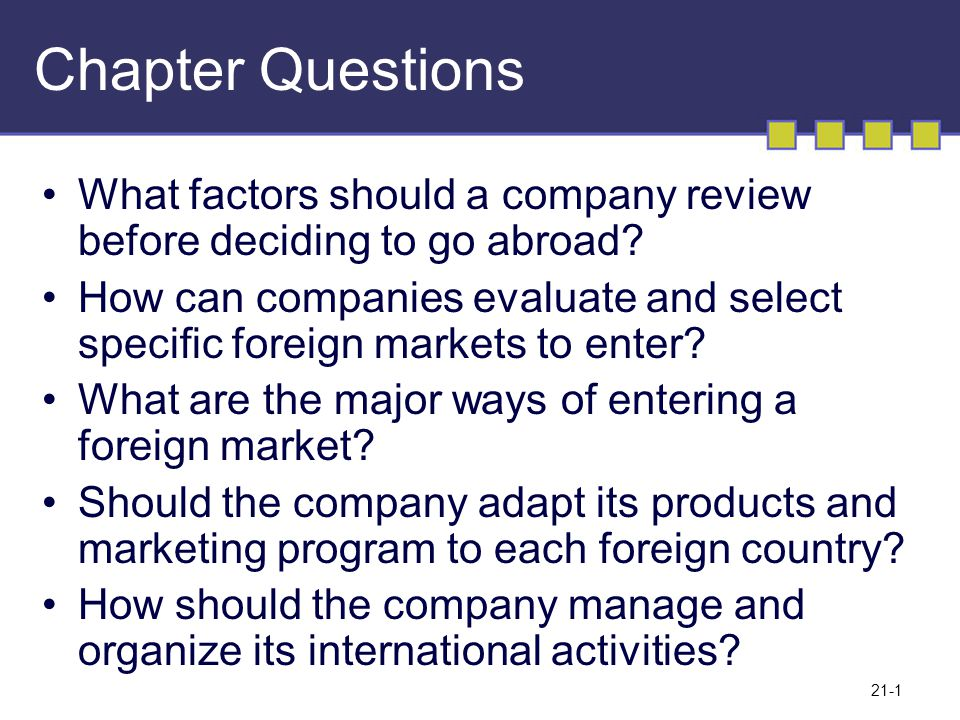 Chapter Questions What factors should a company review before deciding to go abroad