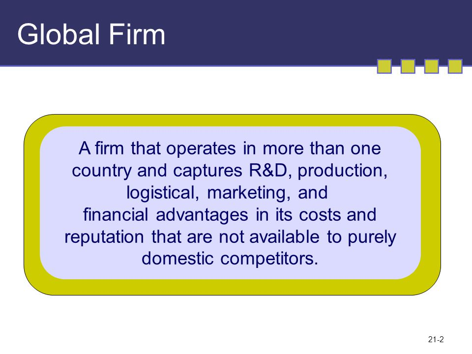 Global Firm A firm that operates in more than one