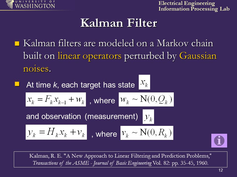 Kalman Filter Kalman filters are modeled on a Markov chain built on linear operators perturbed by Gaussian noises.