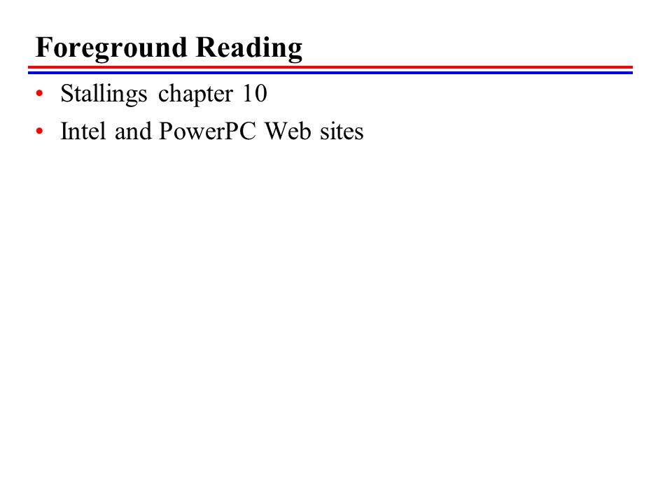 Foreground Reading Stallings chapter 10 Intel and PowerPC Web sites