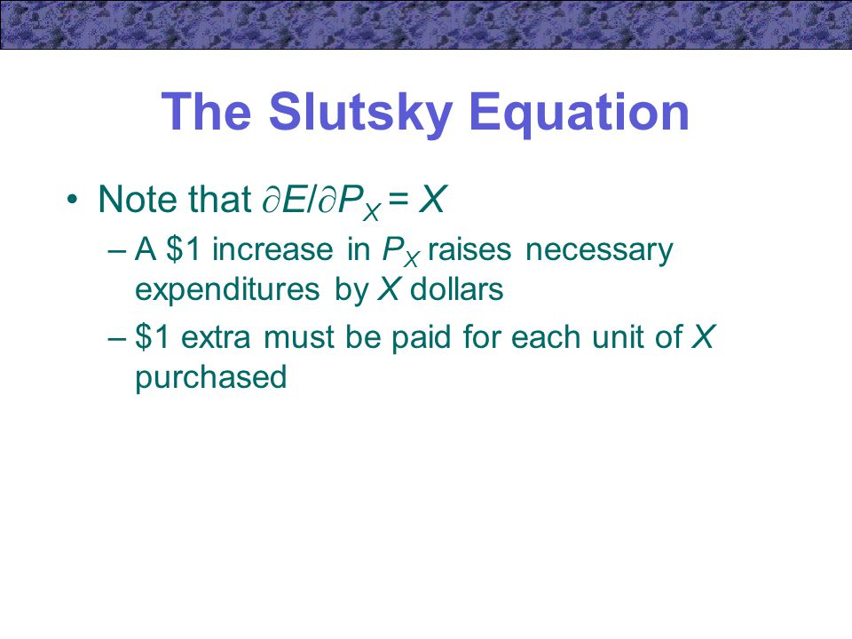The Slutsky Equation Note that E/PX = X