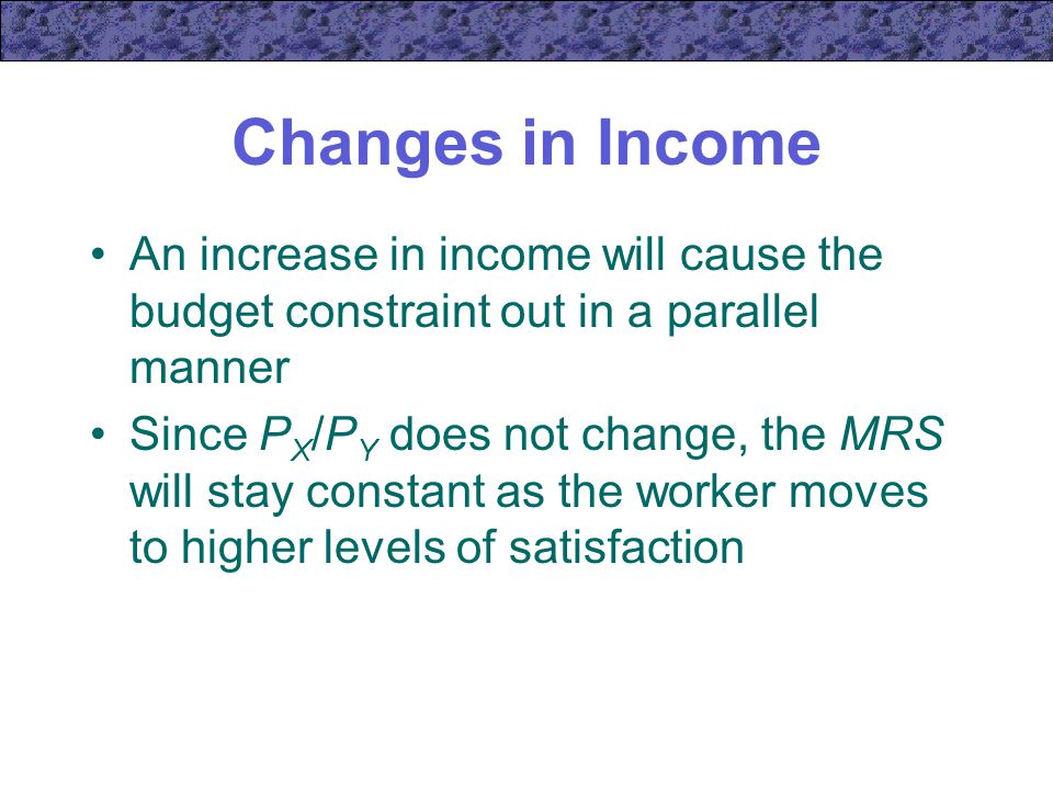 Changes in Income An increase in income will cause the budget constraint out in a parallel manner.