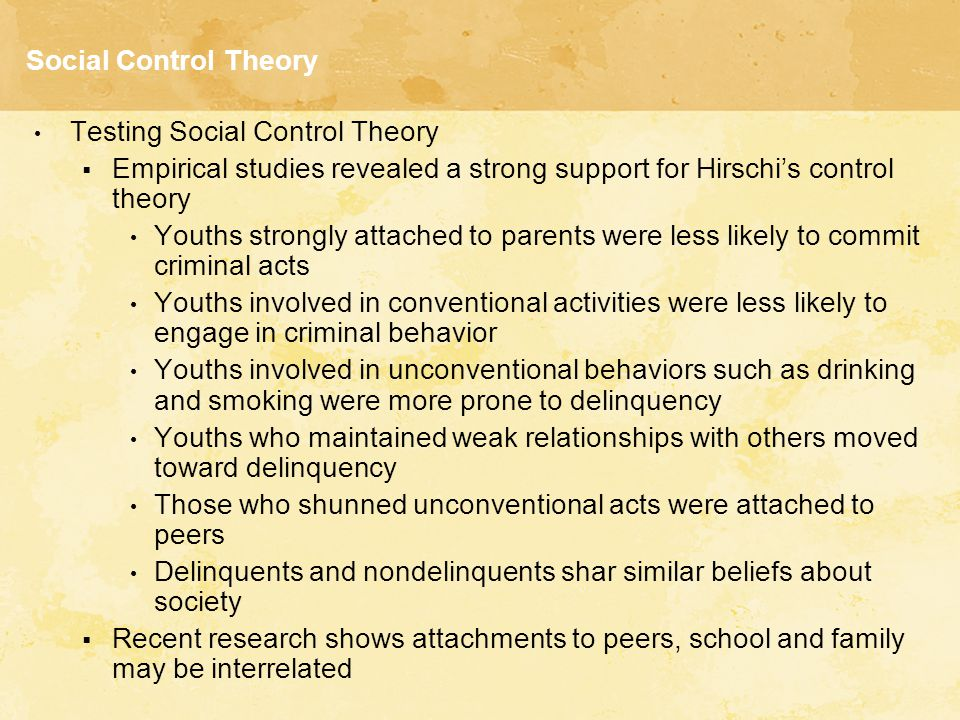 Social Control Theory Testing Social Control Theory. Empirical studies revealed a strong support for Hirschi's control theory.