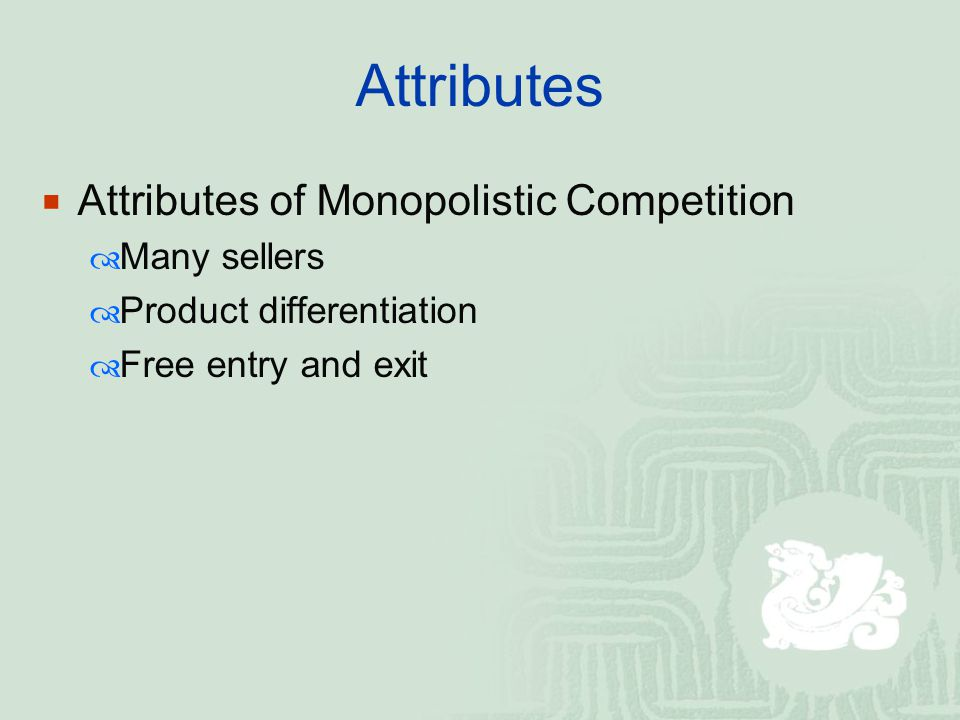 Attributes Attributes of Monopolistic Competition Many sellers