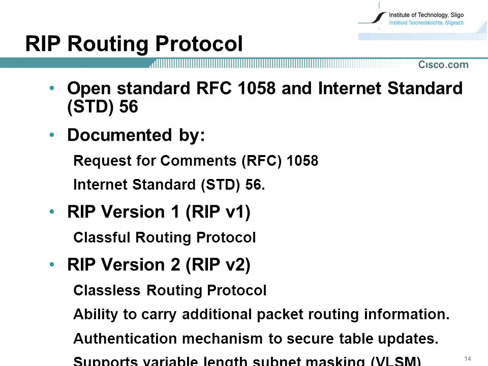 RIP Routing Protocol Open standard RFC 1058 and Internet Standard (STD) 56. Documented by: Request for Comments (RFC)