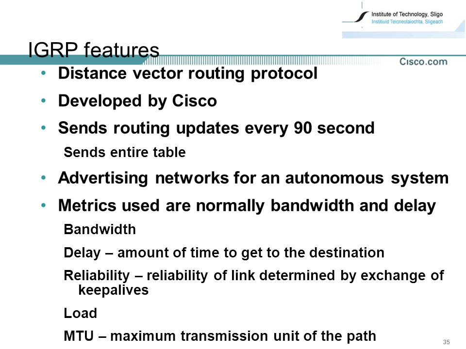 IGRP features Distance vector routing protocol Developed by Cisco