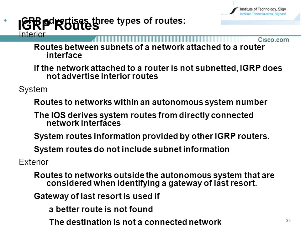 IGRP Routes GRP advertises three types of routes: Interior