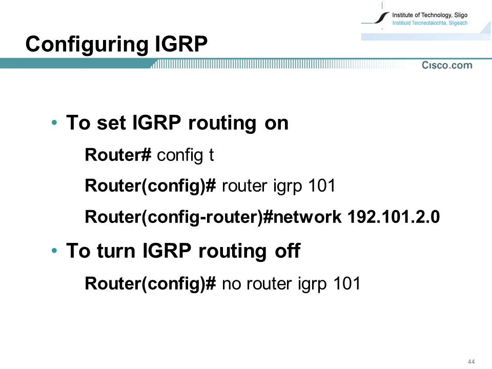 Configuring IGRP To set IGRP routing on To turn IGRP routing off