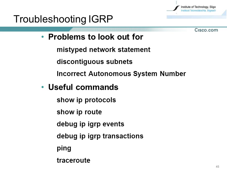 Troubleshooting IGRP Problems to look out for Useful commands