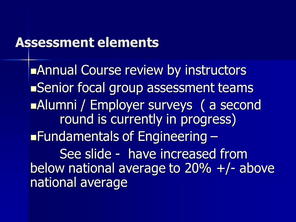 Assessment elements Annual Course review by instructors. Senior focal group assessment teams.