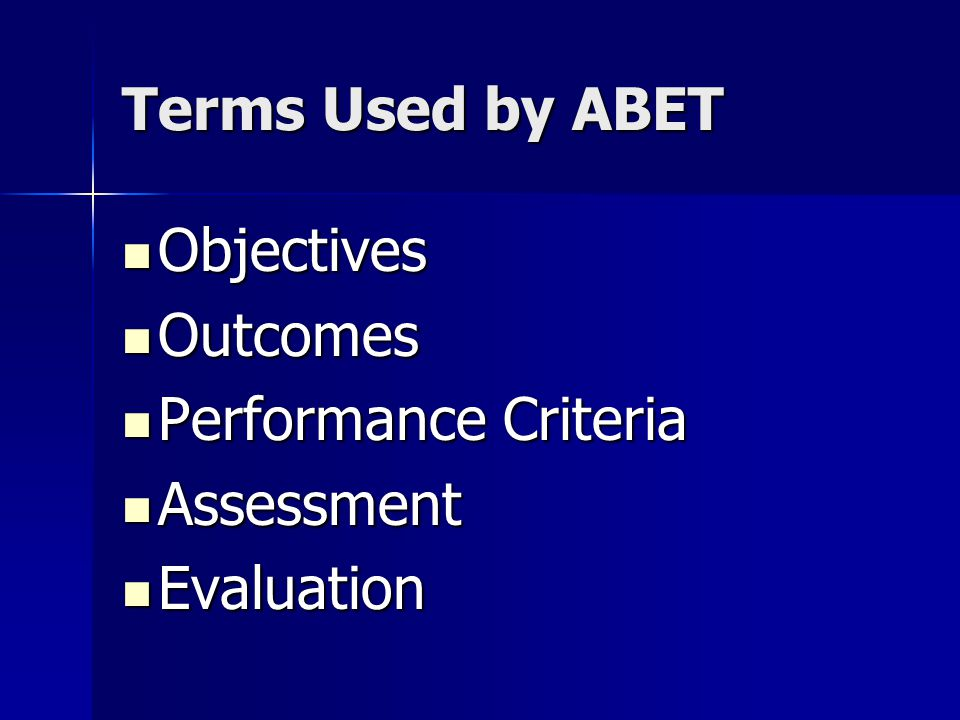 Terms Used by ABET Objectives Outcomes Performance Criteria Assessment Evaluation
