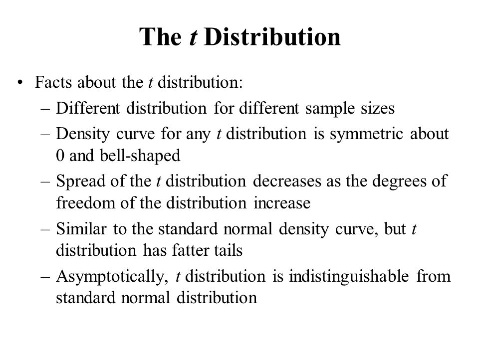 The t Distribution Facts about the t distribution: