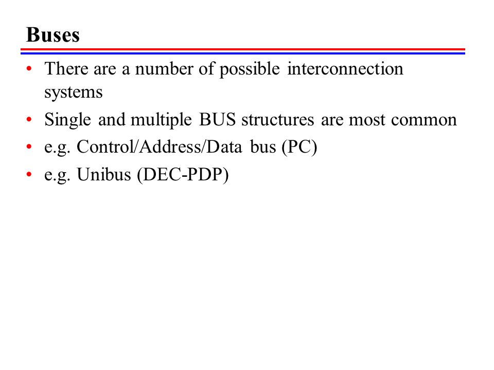 Buses There are a number of possible interconnection systems