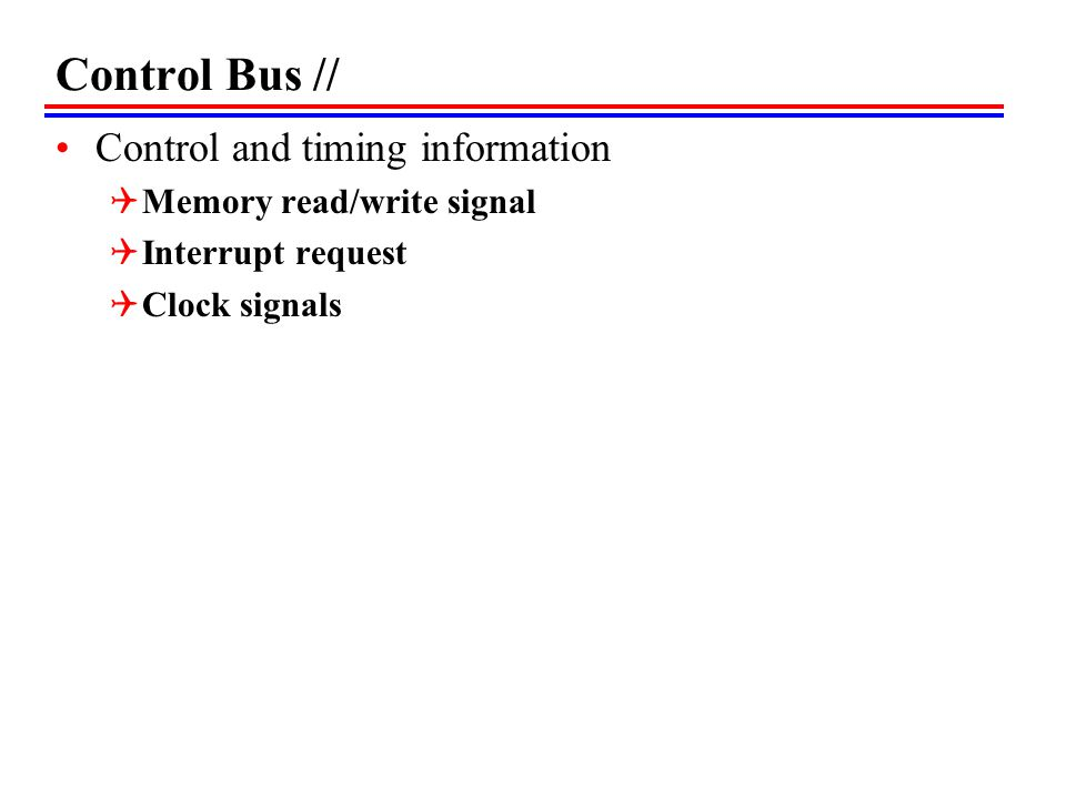 Control Bus // Control and timing information Memory read/write signal