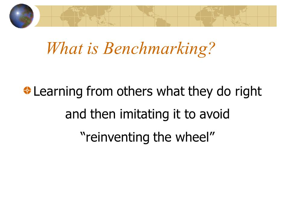 What Is Benchmarking Benchmarking Is The Process Of Ppt Download