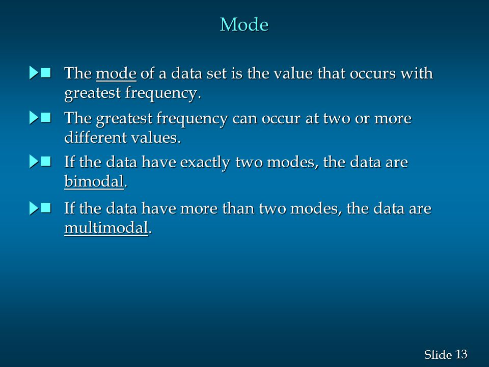 Mode The mode of a data set is the value that occurs with